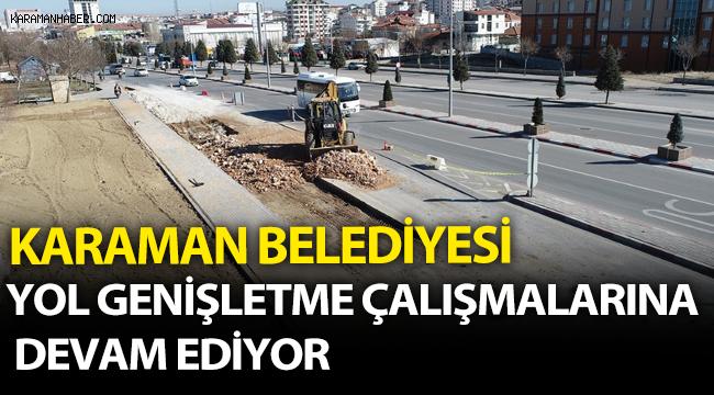 Karaman Belediyesi yol genişletme çalışmalarına devam ediyor