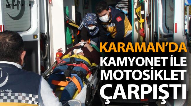 Karaman'da kamyonet ile motosiklet çarpıştı