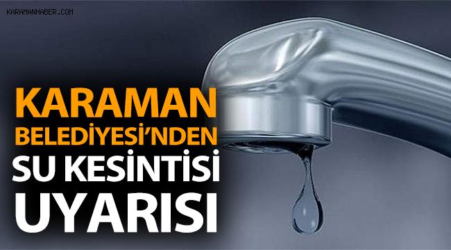 Karaman'da su kesintisi uyarısı