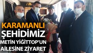 Karamanlı şehidimiz Metin Yiğittop'un ailesine ziyaret