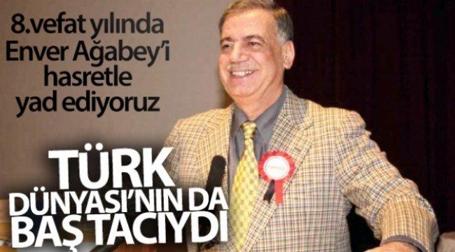 Türk Dünyası'nın da Enver Abi'siydi...