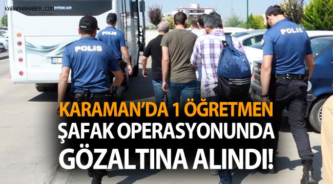 Karaman'da 1 öğretmen şafak operasyonunda gözaltına alındı