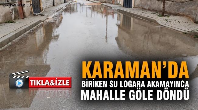 Karaman'da biriken su rögara akamayınca mahalle göle döndü
