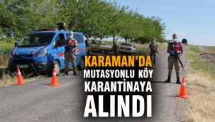 Karamanda Mutasyonlu bir köy karantinaya alındı