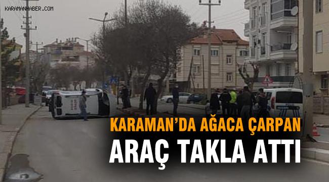 Karaman'da ağaca çarpan araç takla attı