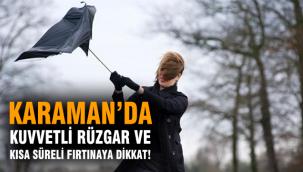 Karaman'da Kuvvetli Rüzgar ve Kısa Süreli Fırtınaya Dikkat!