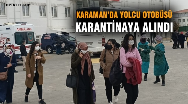 Karaman'da yolcu otobüsü karantinaya alındı